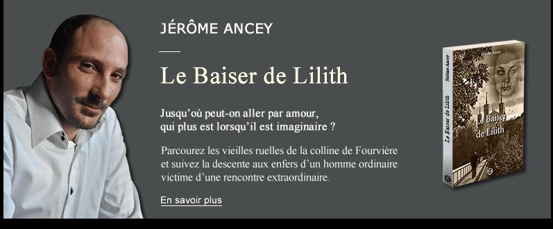 Le roman de Jérôme Ancey, le Baiser de Lilith
